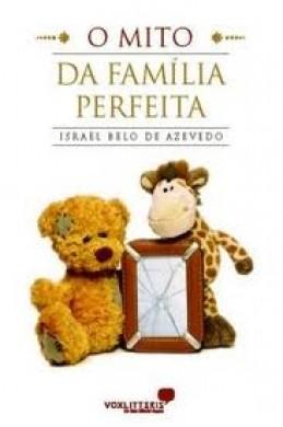 O MITO DA FAMILIA PERFEITA - ISRAEL BELO AZEVEDO