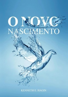 O NOVO NASCIMENTO - KENNETH E HAGIN