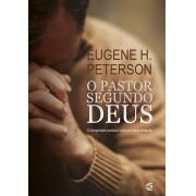 O PASTOR SEGUNDO DEUS - EUGENE H PETERSON