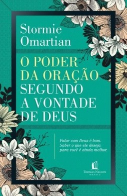 O PODER DA ORACAO SEGUNDO A VONTADE DE DEUS - STORMIE OMARTIAN