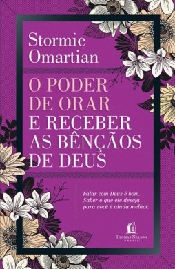 O PODER DE ORAR E RECEBER AS BENCAOS DE DEUS - STORMIE OMARTIAN
