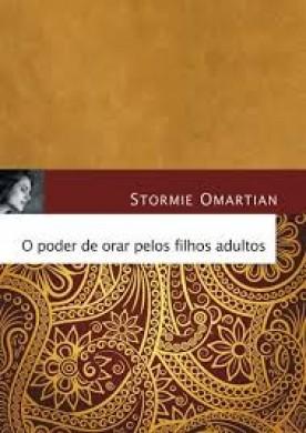 O PODER DE ORAR PELOS FILHOS ADULTOS LIVRO DE ORACAO - STORMIE OMARTIAN