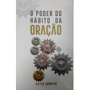 O PODER DO HABITO DA ORACAO - VICTOR CARNEIRO