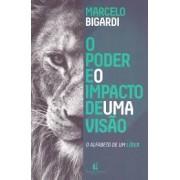 O PODER E O IMPACTO DE UMA VISAO - MARCELO BIGARDI