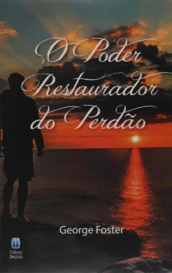 O PODER RESTAURADOR DO PERDAO - GEOGE FOSTER