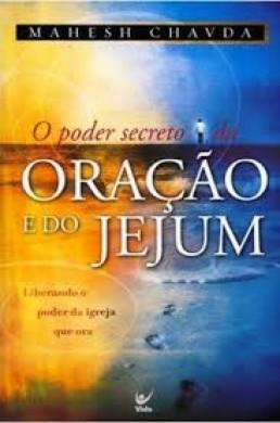 O PODER SECRETO DA ORACAO E DO JEJUM - MAHESH CHAVDA