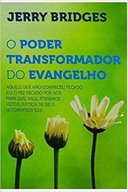 O PODER TRANSFORMADOR DO EVANGELHO - JERRY BRIDGES