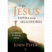 O QUE JESUS ESPERA DE SEUS SEGUIDORES - JOHN PIPER