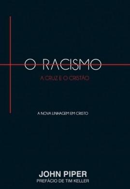 O RACISMO - JOHN PIPER