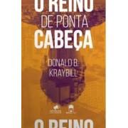 O REINO DE PONTA CABECA - DONALD B KRAYBILL