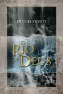 O RIO DE DEUS - DUTCH SHEETS
