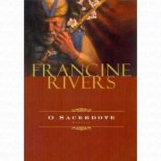 O SACERDOTE - FRANCINE RIVERS