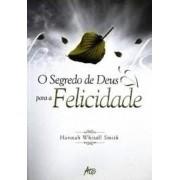 O SEGREDO DE DEUS PARA A FELICIDADE - HANNAH WHITALL SMITH