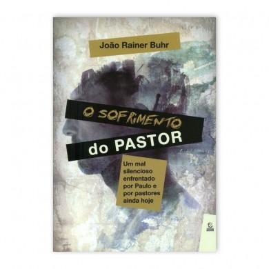 O SOFRIMENTO DO PASTOR - JOAO RAINER BUHR
