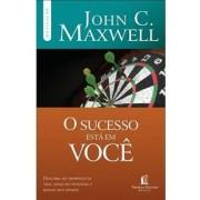 O SUCESSO ESTA EM VOCE - JOHN C MAXWELL