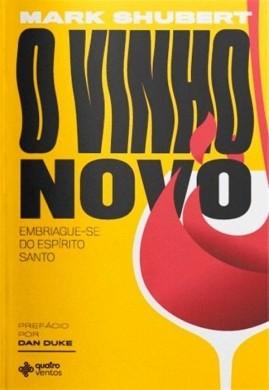 O VINHO NOVO EMBRIAGUE SE DO ESPIRITO SANTO - MARK SHUBERT
