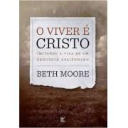 O VIVER E CRISTO IMITANDO A VIDA DE UM SEGUIDOR - BETH MOORE