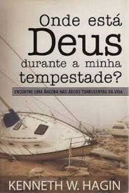 ONDE ESTA DEUS DURANTE A MINHA TEMPESTADE - KENNETH E HAGIN