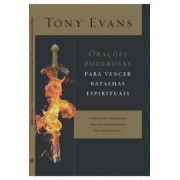ORACOES PODEROSAS PARA VENCER BATALHAS ESPIRITUAIS - TONY EVANS