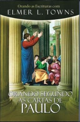 ORANDO SEGUNDO AS CARTAS DE PAULO - PAULO ELMER