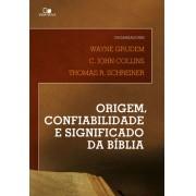 ORIGEM CONFIABILIADADE E SIGNIFICADO DA BIBLIA - WAYNE GRUDEM