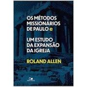 OS METODOS MISSIONARIOS DE PAULO - ROLAND ALLEN