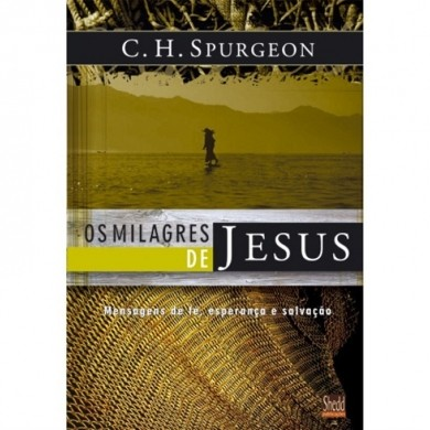 OS MILAGRES DE JESUS VOL 1 - C H SPURGEON