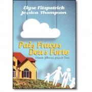 PAIS FRACOS DEUS FORTE 2 ED - ELYSE FITZPATRICK
