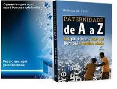 PATERNIDADE DE A A Z SER PAI E BOM MAS SER BOM PAI - WELLISON M PAULA