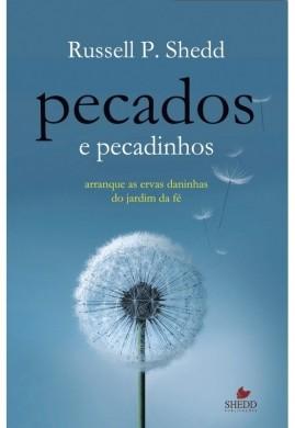 PECADOS E PECADINHOS - RUSSELL P SHEDD