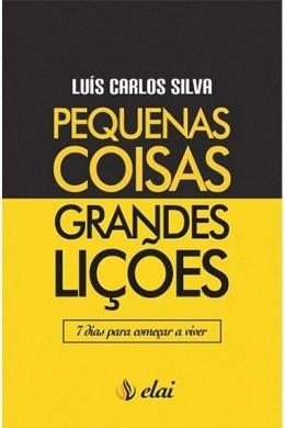 PEQUENAS COISAS GRANDES LICOES - LUIS CARLOS SILVA