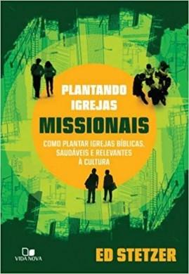PLANTANDO IGREJAS MISSIONARIAS - ED STETZER