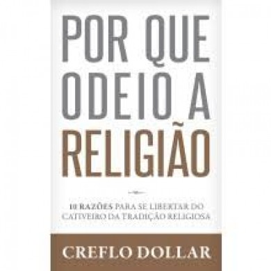 POR QUE ODEIO A RELIGIAO - CREFLO DOLLAR