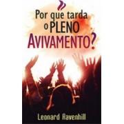POR QUE TARDA O PLENO AVIVAMENTO - LEONARD RAVENHILL