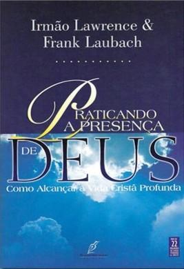 PRATICANDO A PRESENCA DE DEUS - IRMAO LAWRENCE FRANK LAUBACH