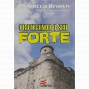PROTEGENDO O SEU FORTE - REBECCA BROWN