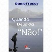 QUANDO DEUS DIZ NAO - DANIEL YODER