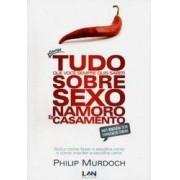 QUASE TUDO SOBRE SEXO NAMORO E CASAMENTO - PHILIP MURDOCH