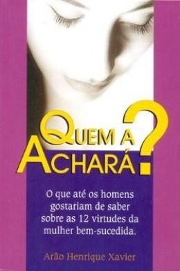 QUEM A ACHARA - ARAO HENRIQUE XAVIER