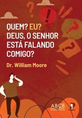 QUEM EU DEUS O SENHOR ESTA FALANDO COMIGO - DR WILLIAM MOORE
