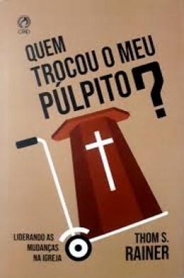 QUEM TROCOU O MEU PULPITO - THOM S RAINER