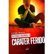 RECONSTRUINDO O CARATER FERIDO - ALCIONE EMERICH