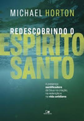 REDESCOBRINDO O ESPIRITO SANTO - MICHAEL HORTON