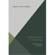 REDIMINDO A CIENCIA - VERN S POYTHRESS