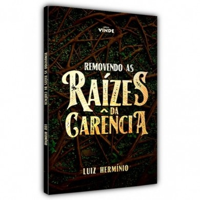 REMOVENDO AS RAIZES DA CARENCIA - LUIZ HERMINIO