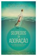 SEGREDOS DA ADORACAO - BOB SORGE