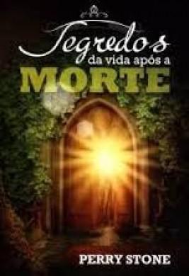 SEGREDOS DA VIDA APOS A MORTE - PERRY STONE