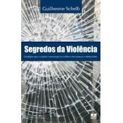 SEGREDOS DA VIOLENCIA - GUILHERME SCHELB