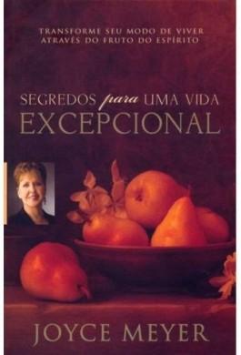 SEGREDOS PARA UMA VIDA EXCEPCIONAL - JOYCE MEYER