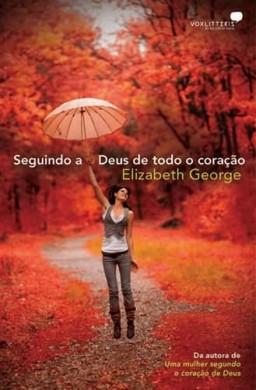 SEGUINDO A DEUS DE TODO O CORACAO - ELIZABETH GEORGE